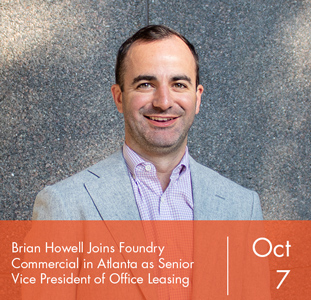 Brian Howell Joins Foundry Commercial in Atlanta  as Senior Vice President of Office Leasing