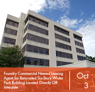 Foundry Commercial Named Leasing Agent for Renovated Six-Story Winter Park Building Located Directly Off Interstate