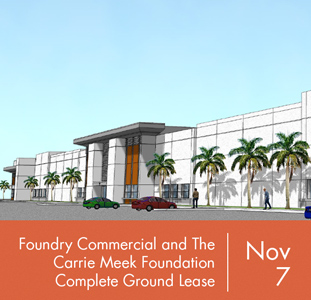 Foundry Commercial and The Carrie Meek Foundation Complete Ground Lease for Historic Joint Venture That Will Benefit Miami-Dade Community