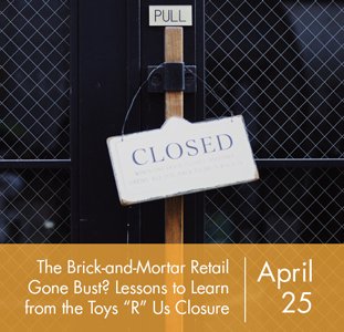 "The Brick-and-Mortar Retail Gone Bust? Lessons to Learn from the Toys ""R"" Us Closure"