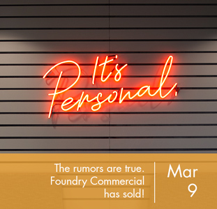 The rumors are true. Foundry Commercial has sold!