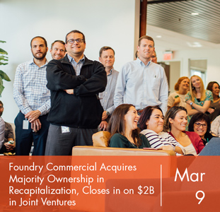 Foundry Commercial Acquires Majority Ownership in Recapitalization, Closes in on $2B in Joint Ventures
