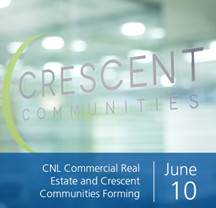 CNL Commercial Real Estate and Crescent Communities Forming Alliance for Commercial Leasing and Property Management