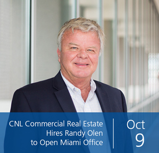 CNL Commercial Real Estate Hires Randy Olen to Open Miami Office